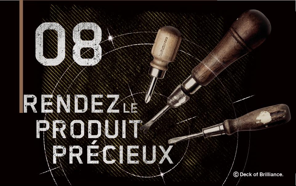 08. RENDEZ LE PRODUIT PRÉCIEUX