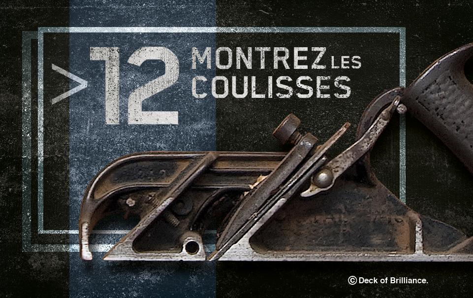 12. MONTREZ LES COULISSES