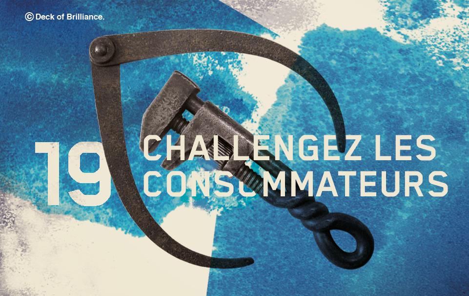 19. CHALLENGEZ LES CONSOMMATEURS