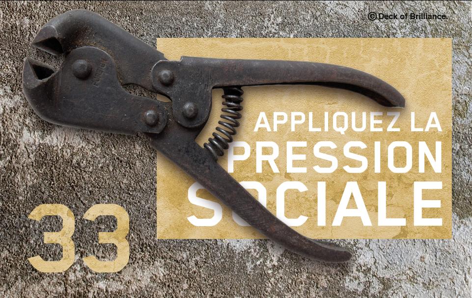 33. APPLIQUEZ LA PRESSION SOCIALE