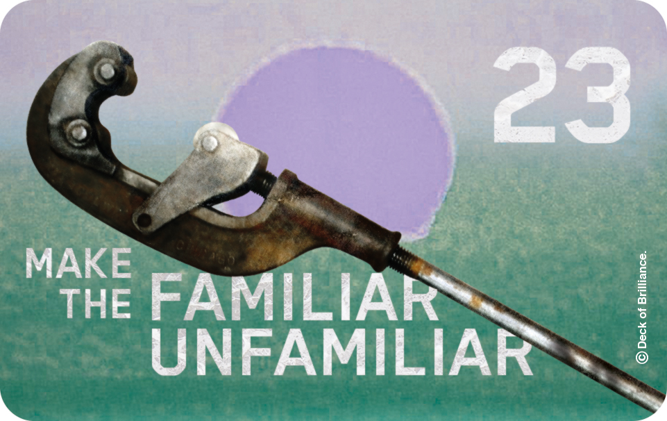 23. Make the Familiar Unfamiliar