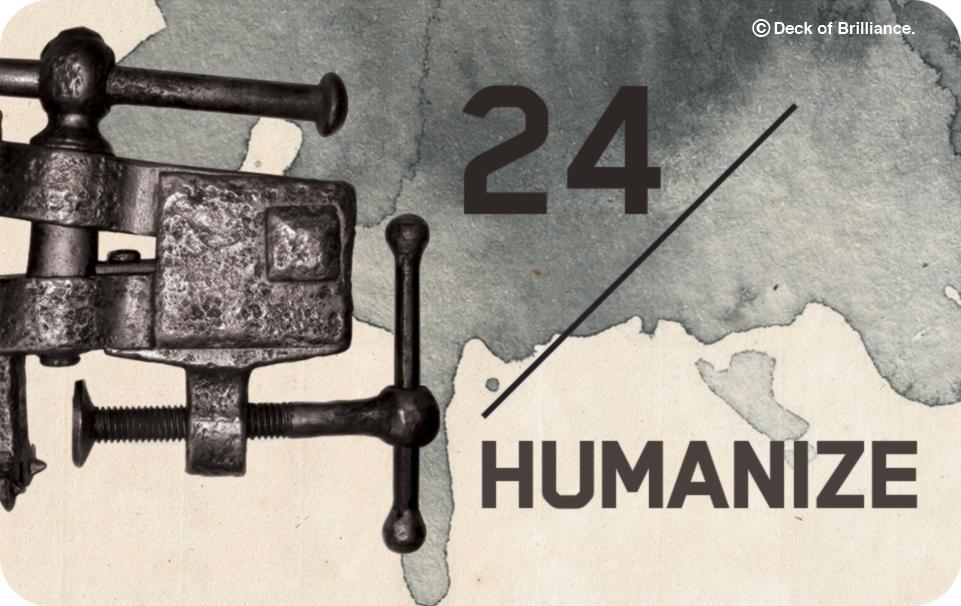24. Humanize