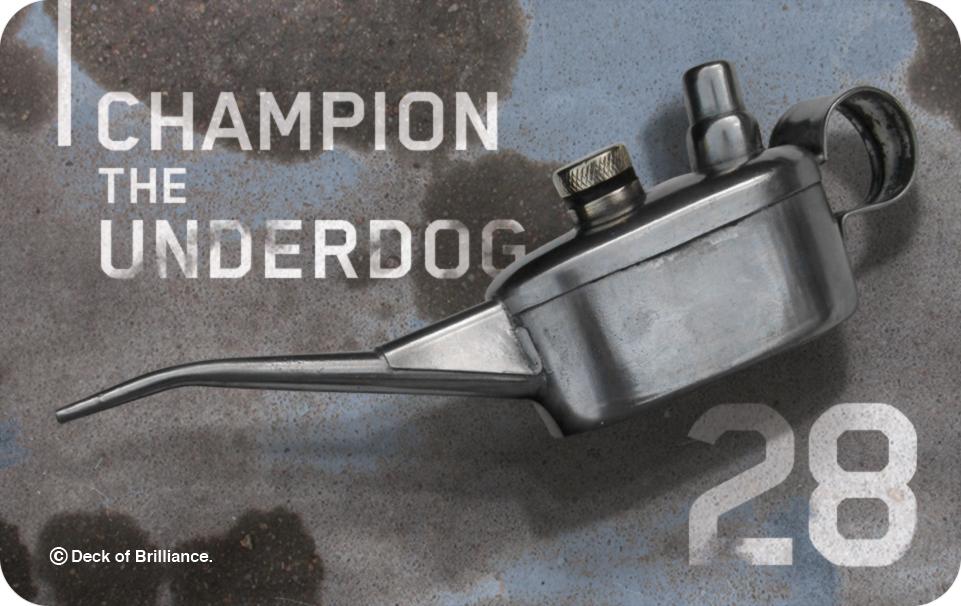 28. Champion the Underdog