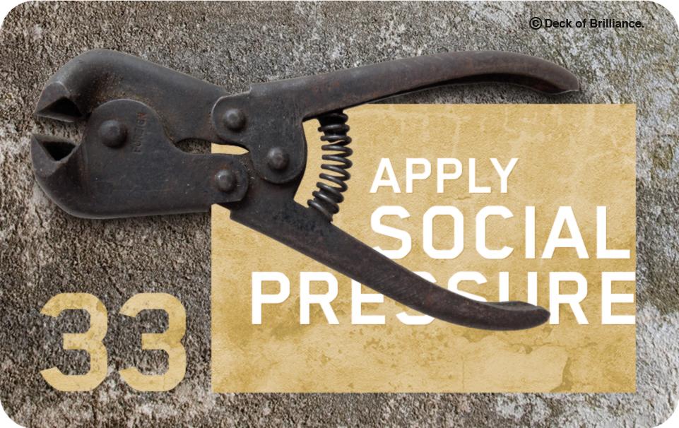 33. Apply Social Pressure