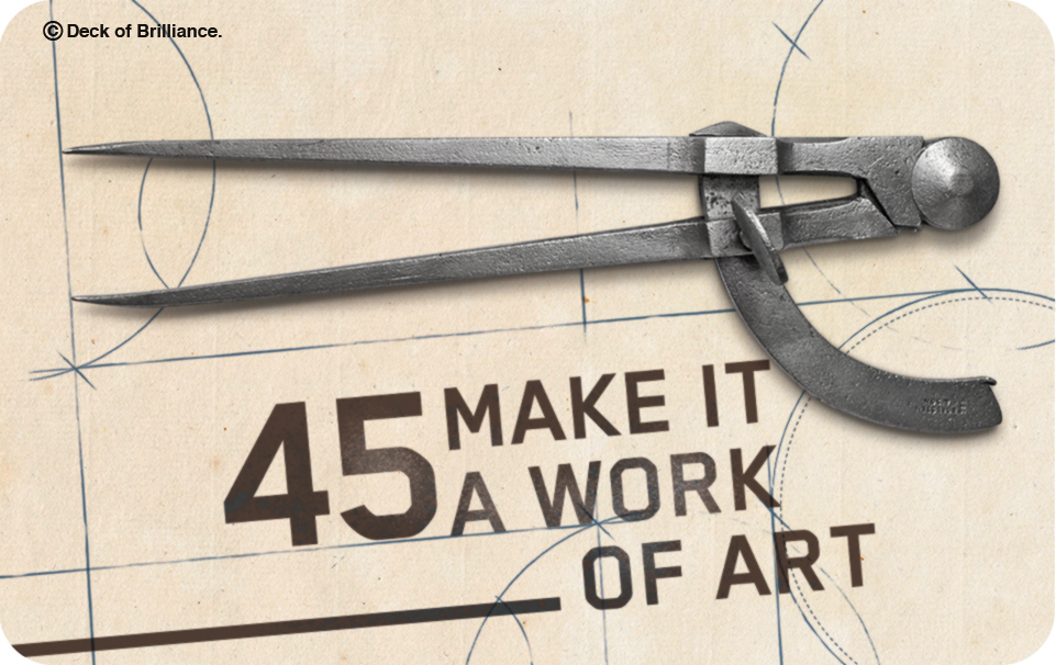45. MAKE IT A WORK OF ART